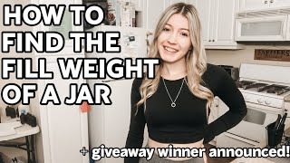 How To Find The Fill Weight Of A Jar *With Visual Demonstration* + ANNOUNCING THE GIVEAWAY WINNER!