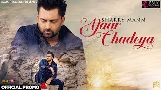 Yaar Chadeya | Sharry Mann | Rav Hanjra | Snappy | Official Promo | E3UK Records