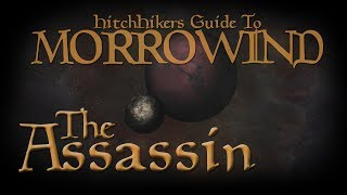 HitchHikers Guide to Morrowind | The Assassin