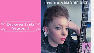 Between Frets S4 Ep 8 - Meet Maddie Rice