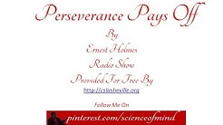 Perseverance Pays Off By Ernest Holmes