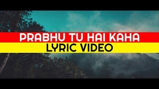 Prabhu tu hai kaha | Lyric Video | Hindi Christian Music