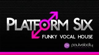 Platform Six 006 Funky Vocal House with DJ Paul Velocity