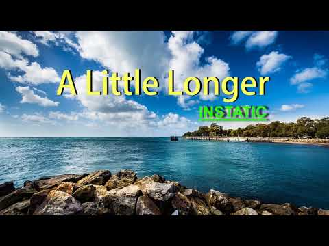 A Little Longer - INSTATIC