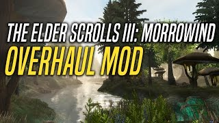 The Elder Scrolls III: Morrowind - Morrowind Overhaul Mod!