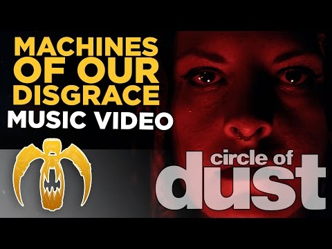Circle of Dust - Machines of Our Disgrace (Official Music Video)
