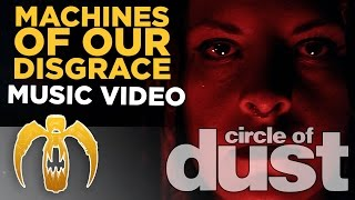 Circle Of Dust Machines Of Our Disgrace Official Music Video