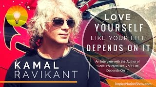 Love Yourself Like Your Life Depends On It! Kamal Ravikant Powerful Life-Changing Interview