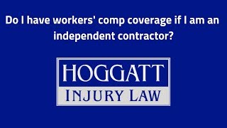 Hoggatt Law Office, P.C. Video - Do I have workers' comp coverage if I am an independent contractor?