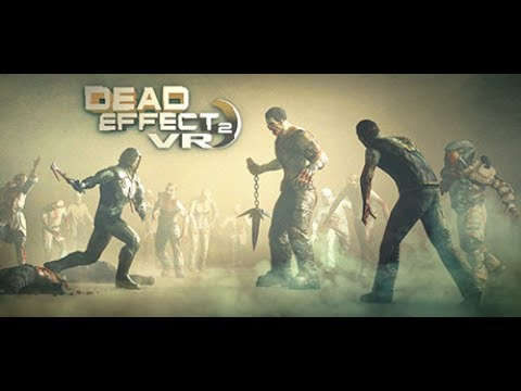 NEW VR! DEAD EFFECT 2 VR- HTC VIVE