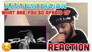 XXXTENTACION - What Are You So Afraid Of (Reaction)