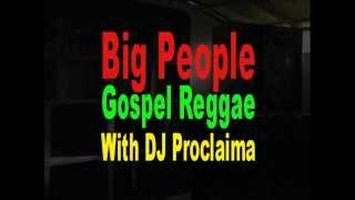 Big People Gospel Reggae Mix   DJ Proclaima Reggae Mix Reggae Takeover