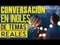 Conversaciones de Temas Reales en Inglés para Aprender - Conversation in English