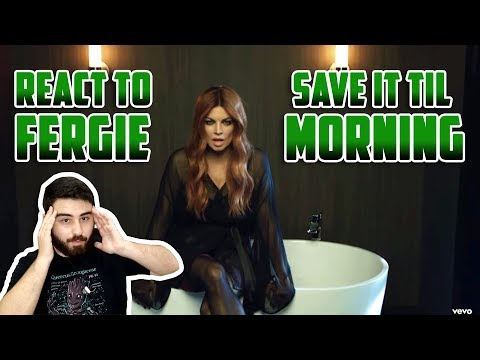 Fergie - Save It Til Morning | REACTION | REAGINDO
