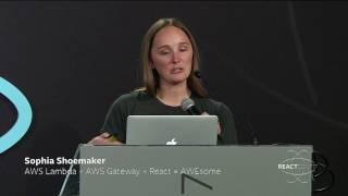 ⚡️ - Sophia Shoemaker - AWS Lambda + AWS Gateway + React = AWEsome - React Conf 2017