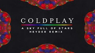 Coldplay - A Sky Full Of Stars [Heyder Remix] (Music Video)