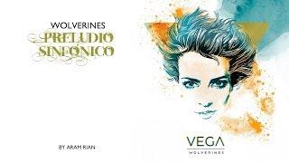 VEGA | WOLVERINES | Preludio Sinfónico | (by Aram Rián) | 2013