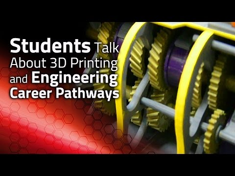 Students Talk About 3D Printing and Engineering Career Pathways