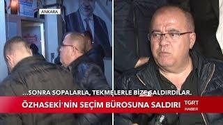 Mehmet Özhaseki'nin Seçim Bürosuna Saldırı