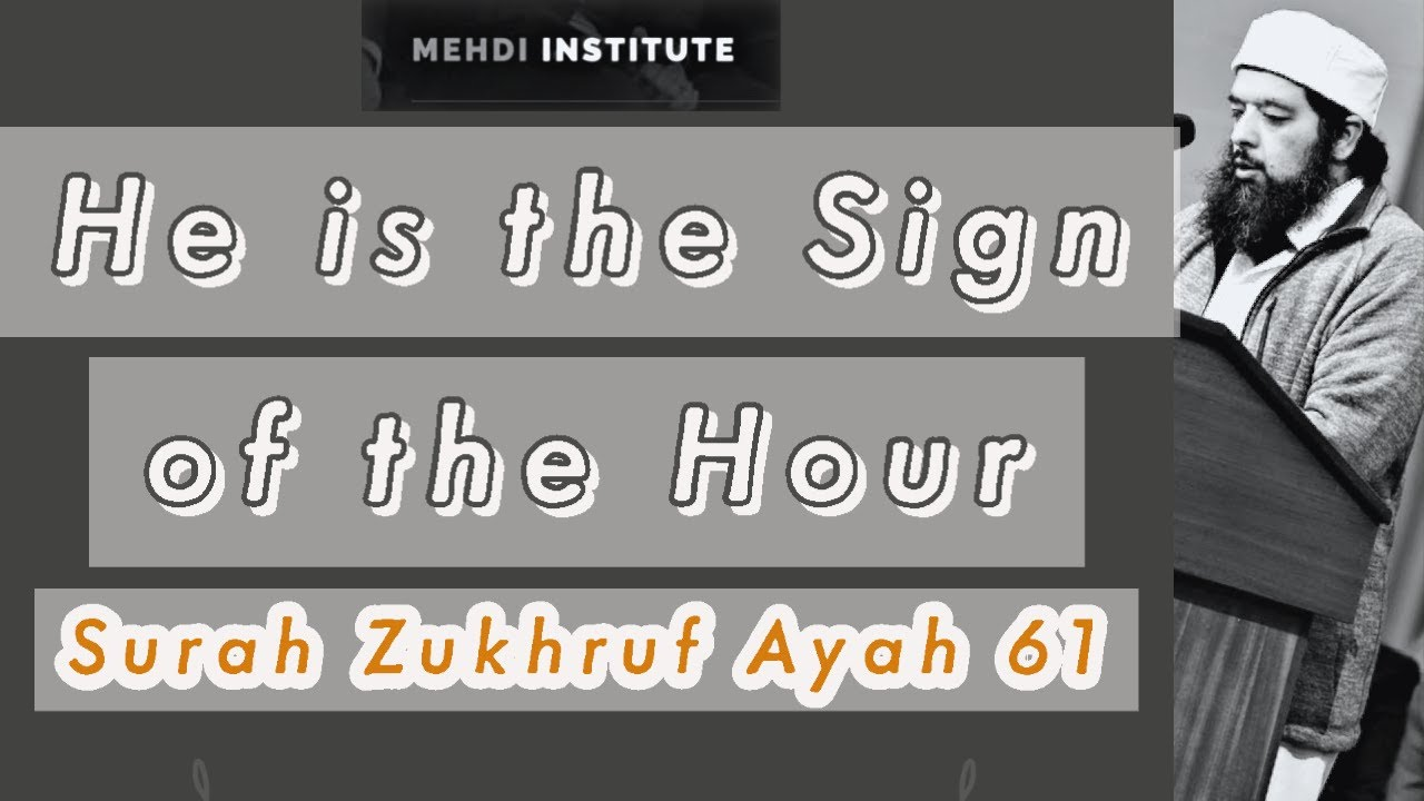 He is the Sign of the Hour - Surah Zukhruf Ayah 61