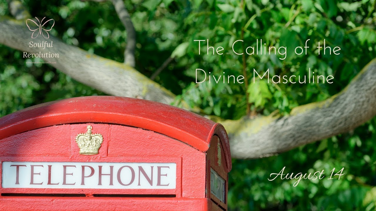 August 14: The Calling of the Divine Masculine