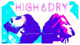High and Dry ( Lyric Video ) | G.V. Prakash Kumar , Julia Gartha