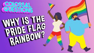 Why Is The Pride Flag Rainbow? | COLOSSAL QUESTIONS