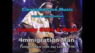 CSN Crosby Stills & Nash - Immigration Man - Tonight 8/7/96
