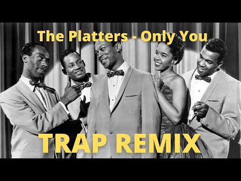 The Platters - Only You (And You Alone) (Trap Remix)