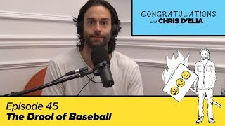 Congratulations Podcast w/ Chris D'Elia | EP45 - The Drool Of Baseball