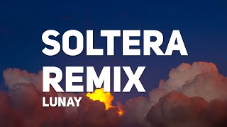 Lunay - Soltera Remix (Letra) (ft. Daddy Yankee, Bad Bunny)