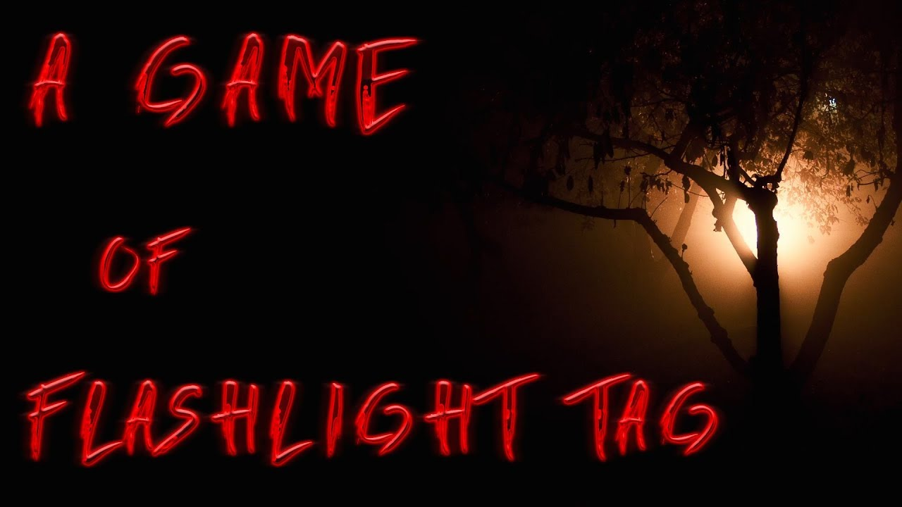 a game of flashlight tag creepy reddit horror stories youtube