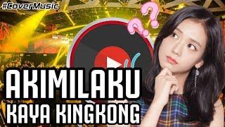 DJ AKIMILAKU KAYA KINGKONG LAGU TIK TOK TERBARU REMIX ORIGINAL 2019