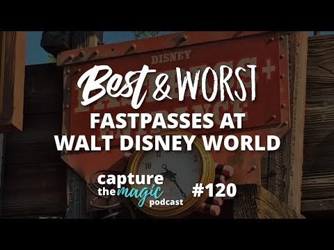 Best And Worst Fastpasses For Disney World | Capture The Magic Podcast - Ep 120