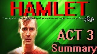 Hamlet | ACT THREE Plot Summary | Shakespeare