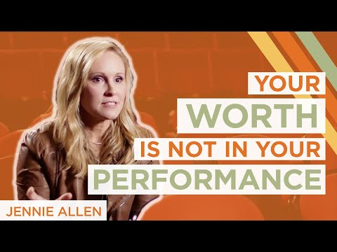 Jennie Allen | Your Worth Is Not In Your Performance