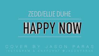 Zedd - Happy Now | Jason Paras - Cover (Audio Only)