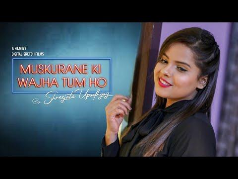 Muskurane Ki Wajah Tum Ho  Cover By Shreejata Upadhyay