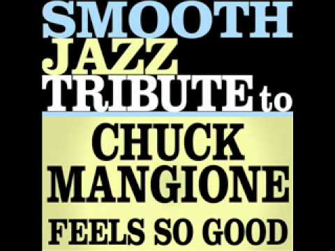 Feels So Good - Chuck Mangione Smooth Jazz Tribute