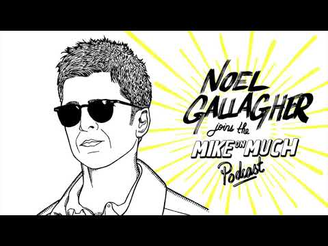 Noel Gallagher (#83) | Mike on Much Podcast