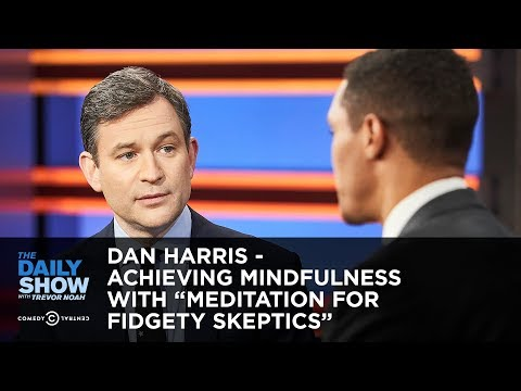 "Dan Harris - Achieving Mindfulness with ""Meditation for Fidgety Skeptics"" 