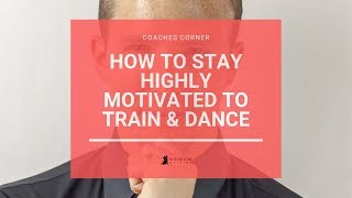 How To Stay Highly Motivated To Train, Practice &  Dance! | Ballroom Mastery TV