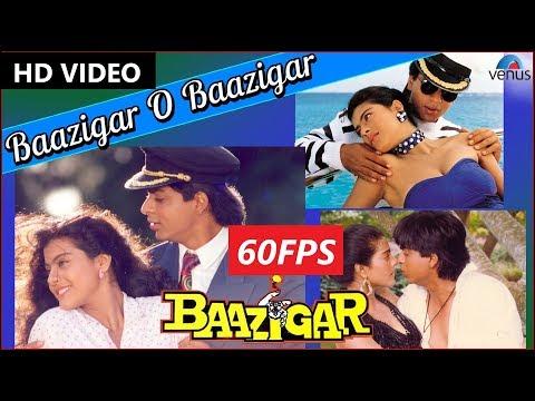 [60FPS] Baazigar O Baazigar Full HD Video Song   Baazigar   Shahrukh Khan, Kajol