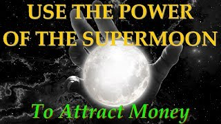 The Super Moon is coming soon! February 19 2019. Use the power of the Super Moon to ATTRACT MONEY
