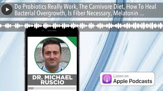 Do Probiotics Really Work, The Carnivore Diet, How To Heal Bacterial Overgrowth, Is Fiber Necessary