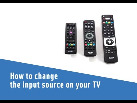 Bush Support - How to change the input source on your TV