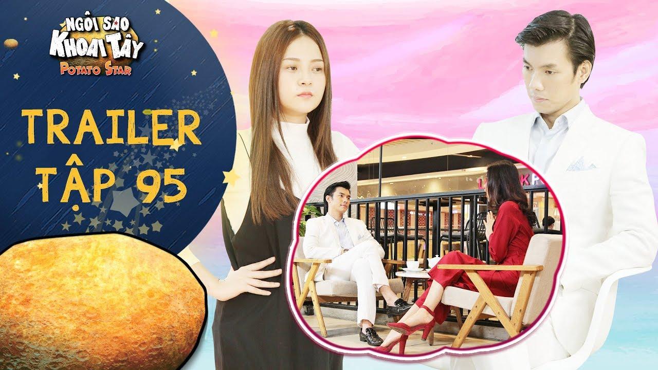 Ngôi sao khoai tây | trailer tập 95: Khánh Toàn chấp nhận đi xem mắt để khiến Song Nghi ghen