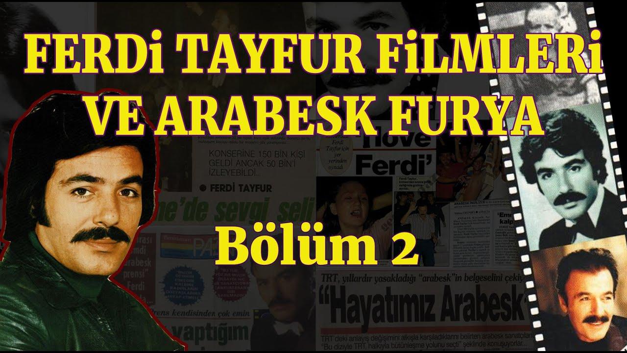 Ferdi Tayfur Filmleri ve Arabesk Furya - Bölüm 2 - YouTube