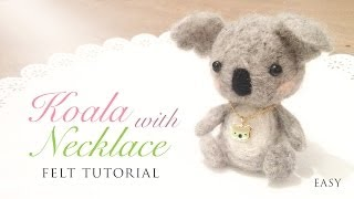 Cute Koala with Necklace - Easy Needle Felt Tutorial