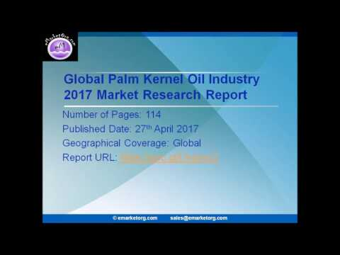 Palm Kernel Oil Market 2017 Global Share, Trend and Opportunities Forecast To 2022